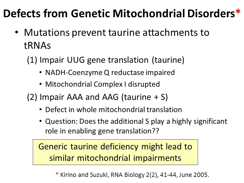 Fever, Autism, and Mitochondria* Found a plausible link between mitochondria, fever, and taurine Fever impacts autism – Some regress after fever, some improve – Subset with mitochondrial dysfunction regress Aggressive treatment may worsen outcome – Acetaminophen (Tylenol) depletes sulfate – Fever suppression prevents sulfate regeneration from taurine.