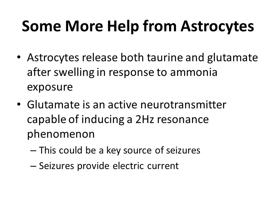 Glutamate Cycling Synapse mitochondrion Astrocyte Presynaptic neuron Postsynaptic neuron Glutamate is an active neurotransmitter Conversion to glutamine renders it inactive during transport glutamate glutamine Ammonia