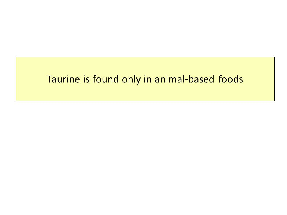 Food Sources of Taurine Eggs, meat, fish, seafood, dairy