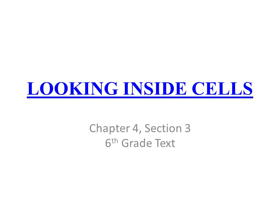 LOOKING INSIDE CELLS Chapter 4, Section 3 6 th Grade Text