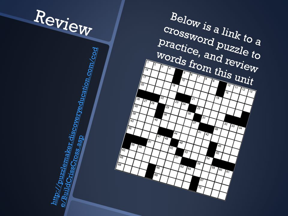 Review http://puzzlemaker.discoveryeducation.com/cod e/BuildCrissCross.asp Below is a link to a crossword puzzle to practice, and review words from this unit