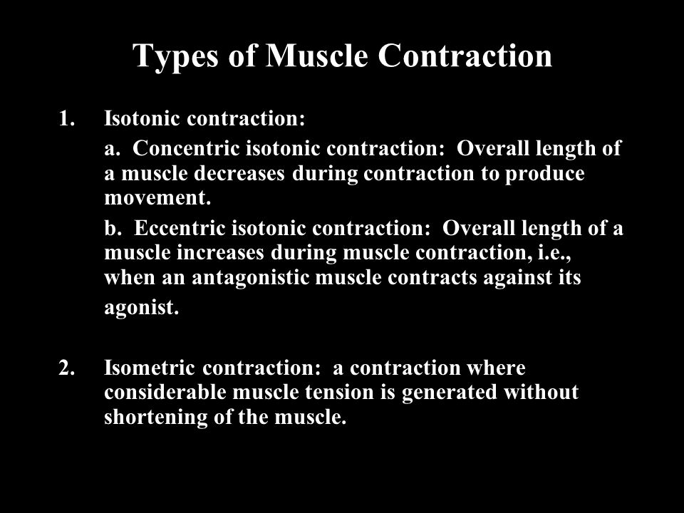 Types of Muscle Contraction 1.Isotonic contraction: a. Concentric isotonic contraction: Overall length of a muscle decreases during contraction to pro