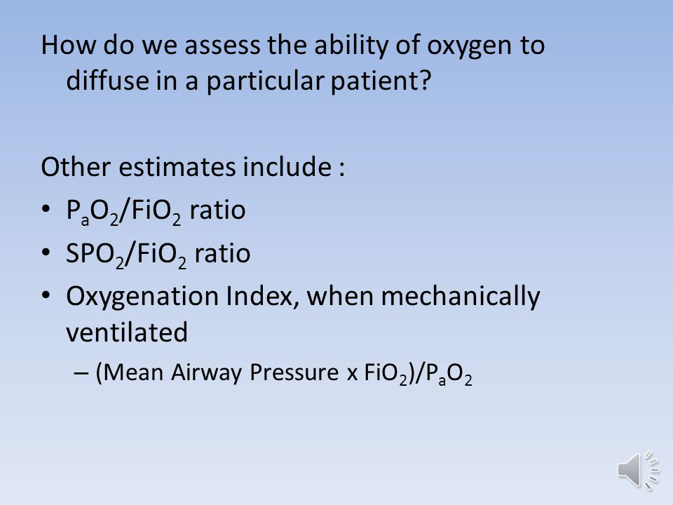 How do we assess the ability of oxygen to diffuse in a particular patient.
