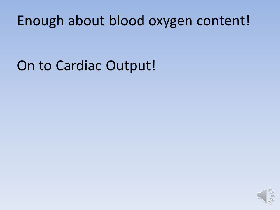 Take home points on blood oxygen content: Children with cyanotic lesions are polycythemic to compensate for their persistently desaturated state, so don't let the low sats scare you.