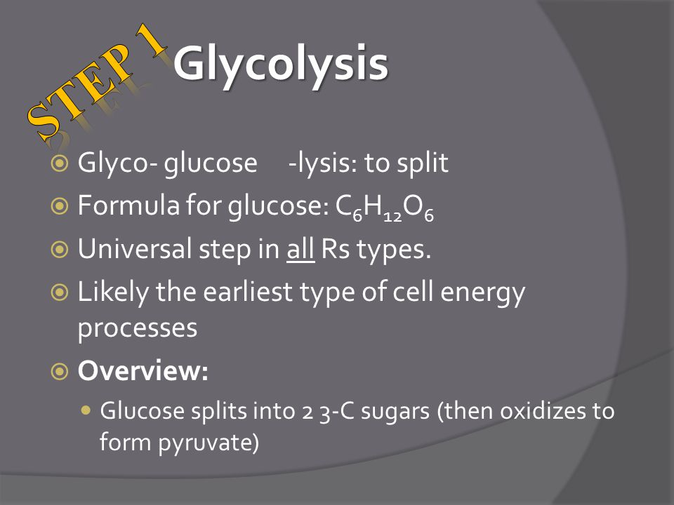 Glycolysis  Glyco- glucose -lysis: to split  Formula for glucose: C 6 H 12 O 6  Universal step in all Rs types.