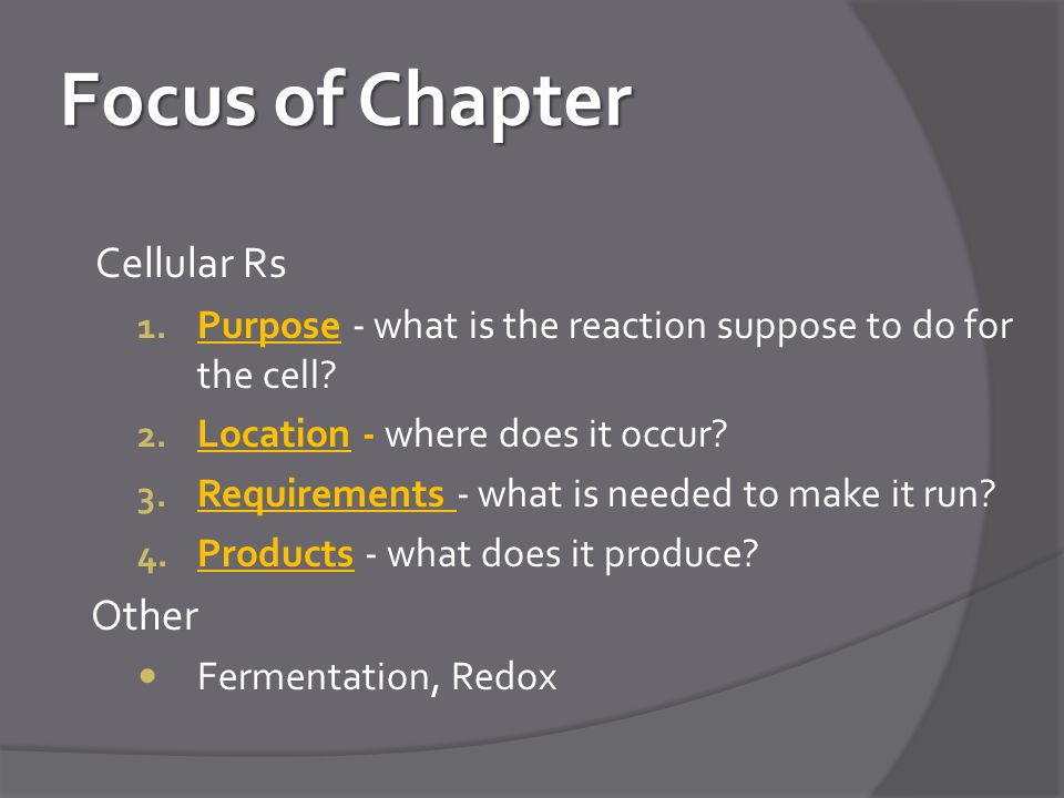 Focus of Chapter Cellular Rs 1.Purpose - what is the reaction suppose to do for the cell.
