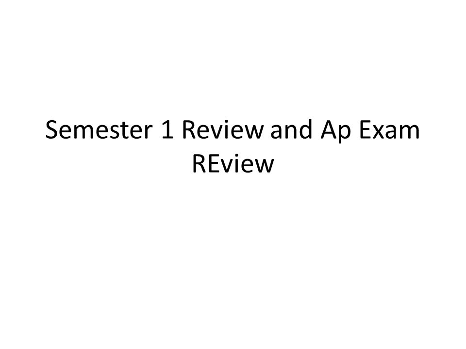 Semester 1 Review and Ap Exam REview