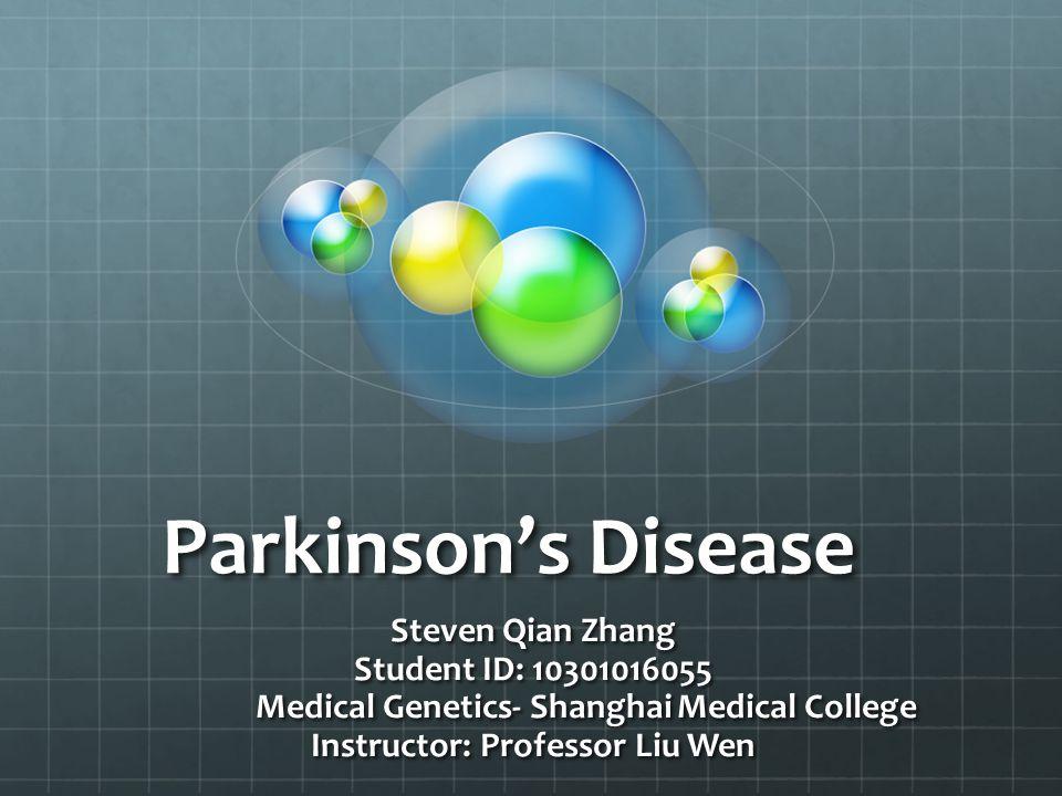 Parkinson's Disease Steven Qian Zhang Student ID: 10301016055 Medical Genetics- Shanghai Medical College Instructor: Professor Liu Wen