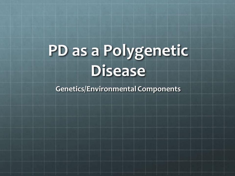 PD as a Polygenetic Disease Genetics/Environmental Components