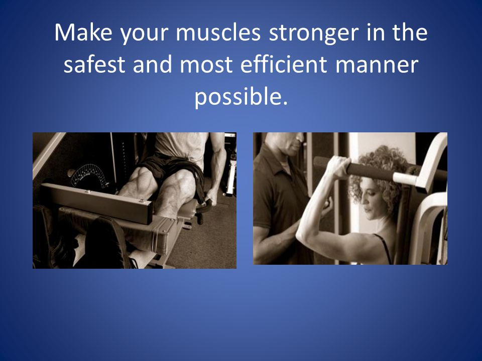 Make your muscles stronger in the safest and most efficient manner possible.