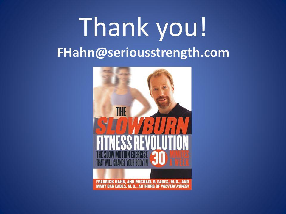 Thank you! FHahn@seriousstrength.com