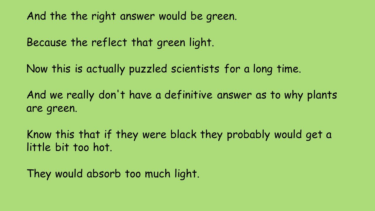 And the the right answer would be green.Because the reflect that green light.