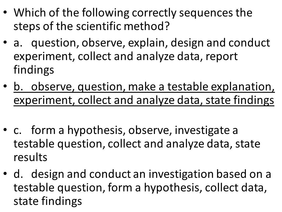 Which of the following correctly sequences the steps of the scientific method.