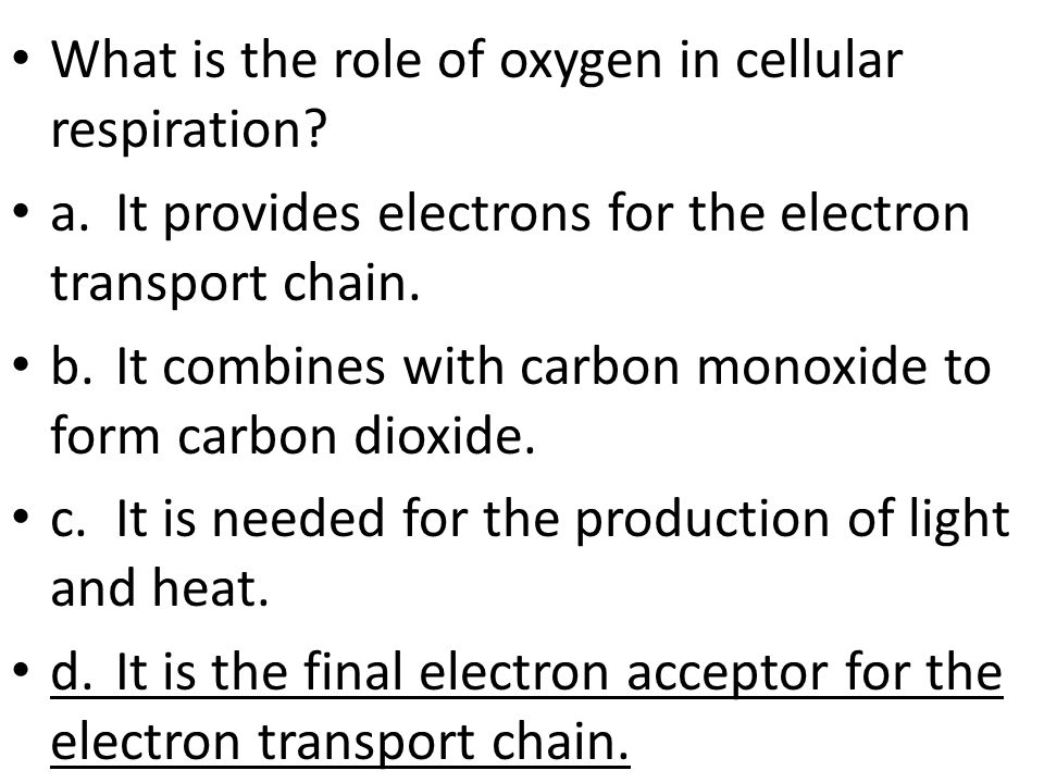 What is the role of oxygen in cellular respiration.