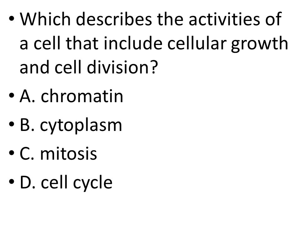 Which describes the activities of a cell that include cellular growth and cell division.