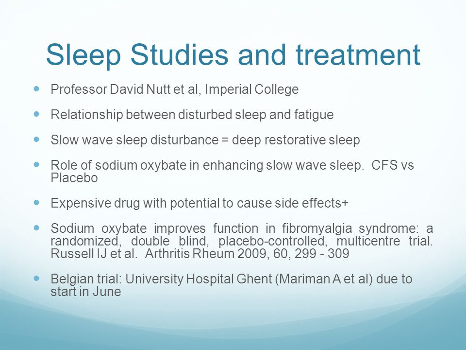 Sleep Studies and treatment Professor David Nutt et al, Imperial College Relationship between disturbed sleep and fatigue Slow wave sleep disturbance