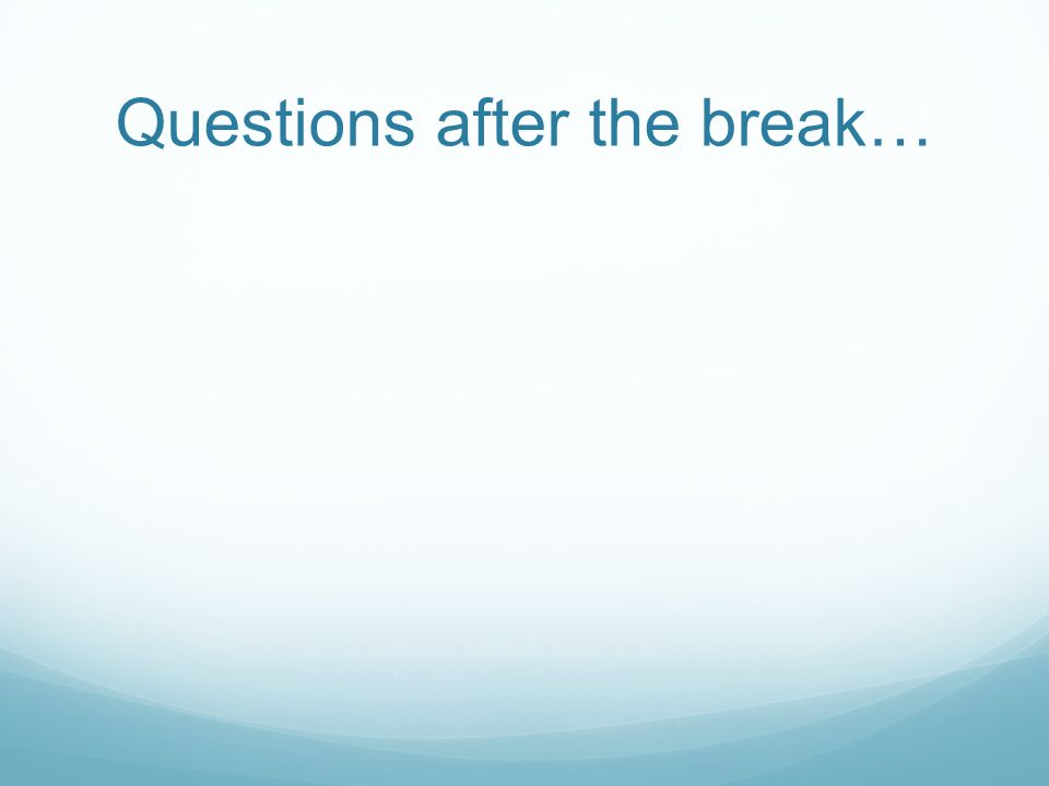 Questions after the break…