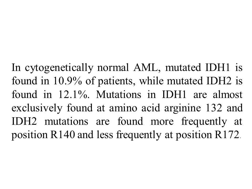 In cytogenetically normal AML, mutated IDH1 is found in 10.9% of patients, while mutated IDH2 is found in 12.1%.