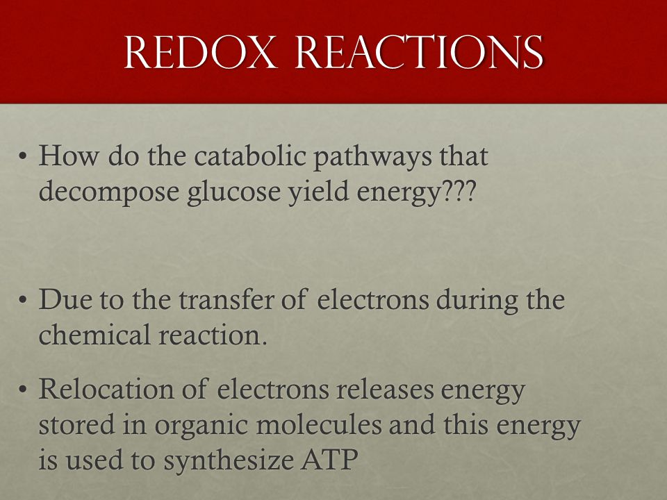 Redox Reactions How do the catabolic pathways that decompose glucose yield energy How do the catabolic pathways that decompose glucose yield energy .