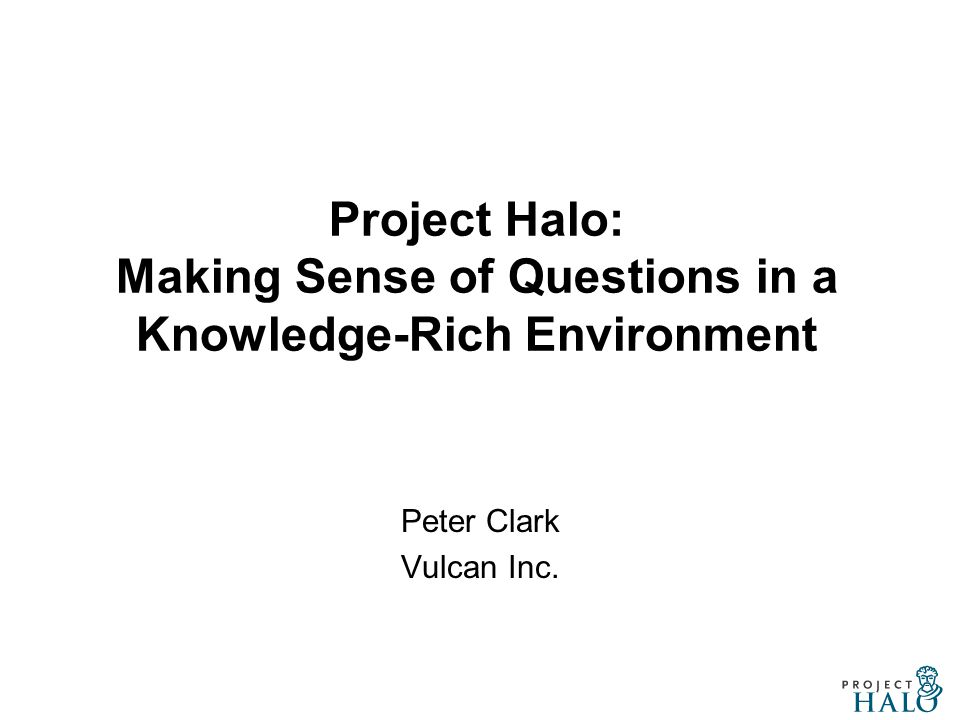 Project Halo  Formally encoding a biology textbook as a KB  The knowledgeable book , for educational purposes  Manually encoded using graphical KA tools an approximation of part of