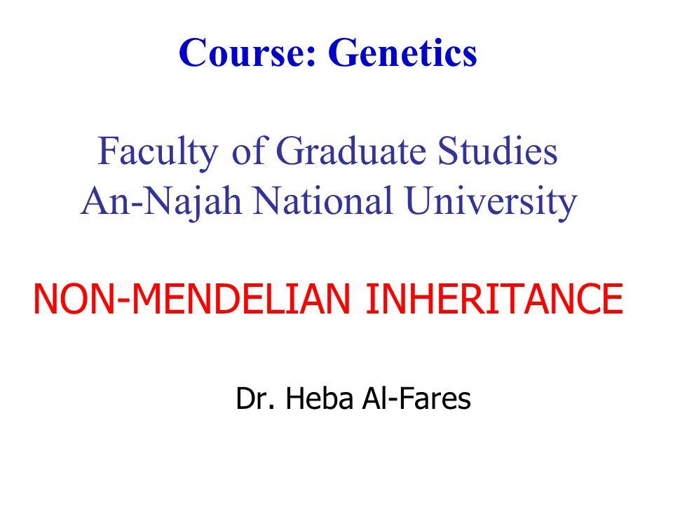 Course: Genetics Faculty of Graduate Studies An-Najah National University NON-MENDELIAN INHERITANCE Dr. Heba Al-Fares