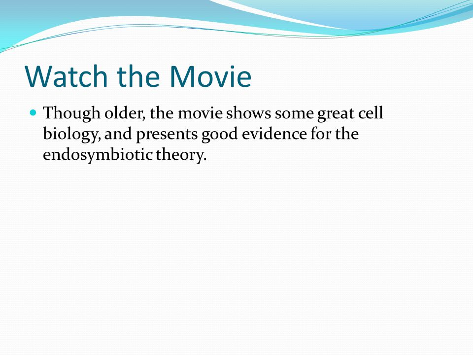Watch the Movie Though older, the movie shows some great cell biology, and presents good evidence for the endosymbiotic theory.
