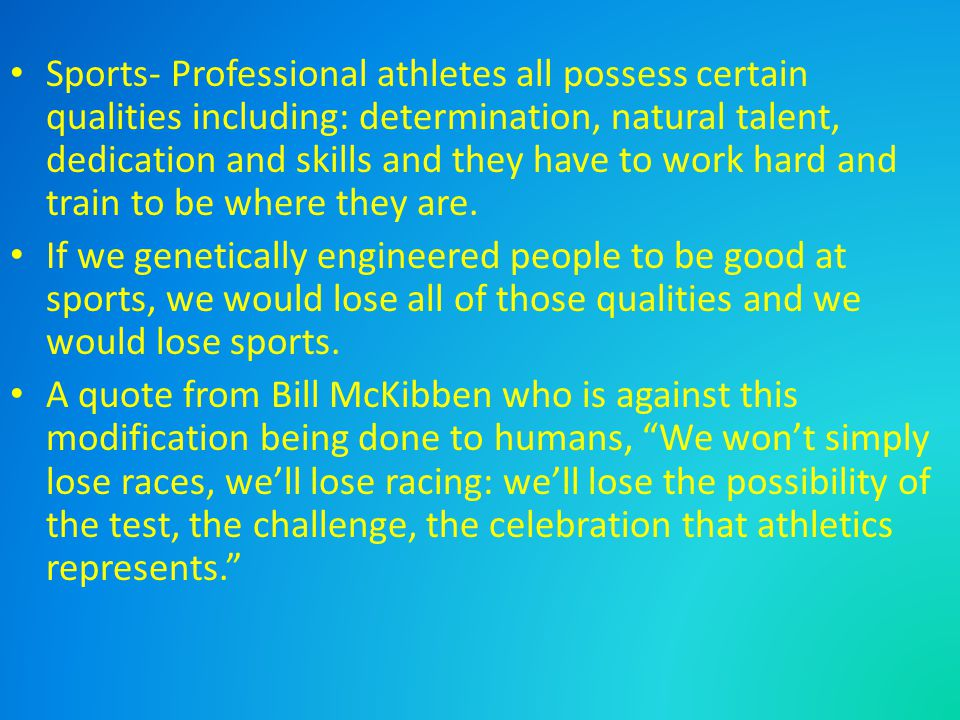 Sports- Professional athletes all possess certain qualities including: determination, natural talent, dedication and skills and they have to work hard and train to be where they are.