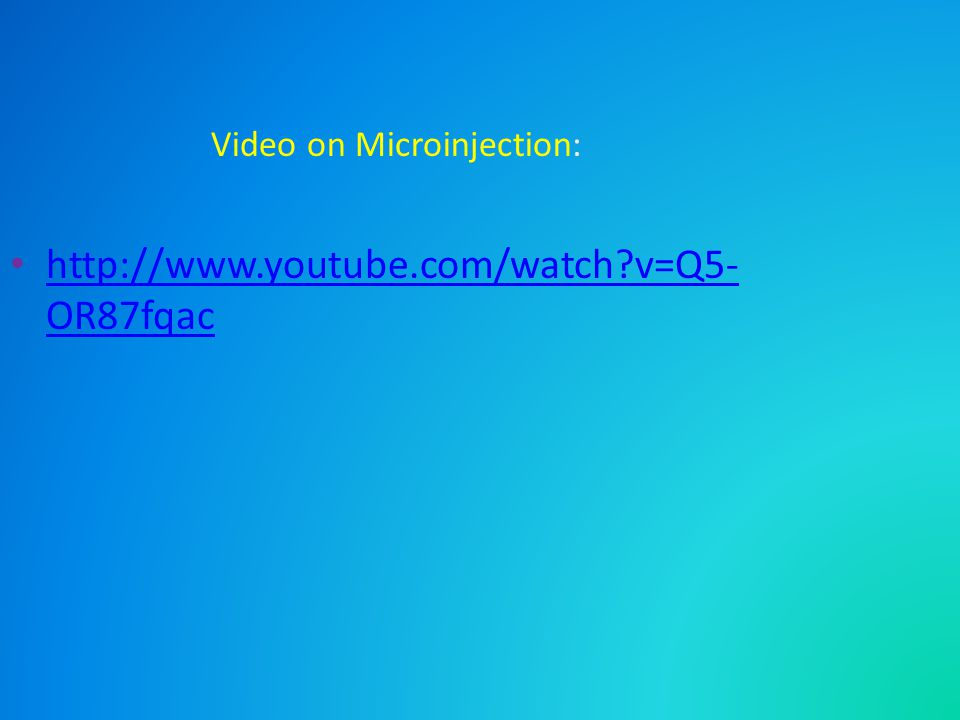 Video on Microinjection: http://www.youtube.com/watch?v=Q5- OR87fqac http://www.youtube.com/watch?v=Q5- OR87fqac