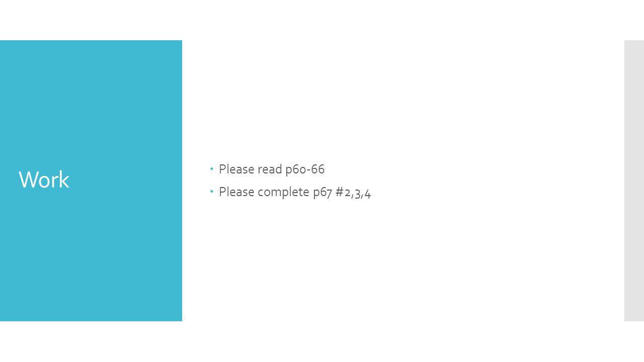 Work  Please read p60-66  Please complete p67 #2,3,4