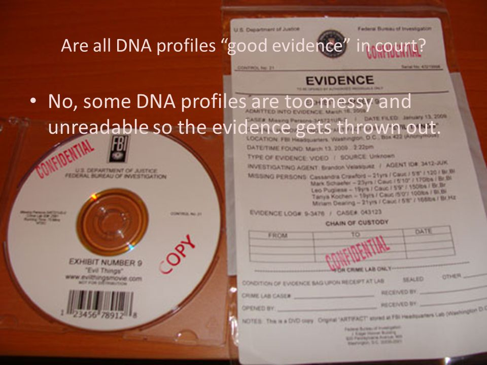 "Are all DNA profiles ""good evidence"" in court? No, some DNA profiles are too messy and unreadable so the evidence gets thrown out."