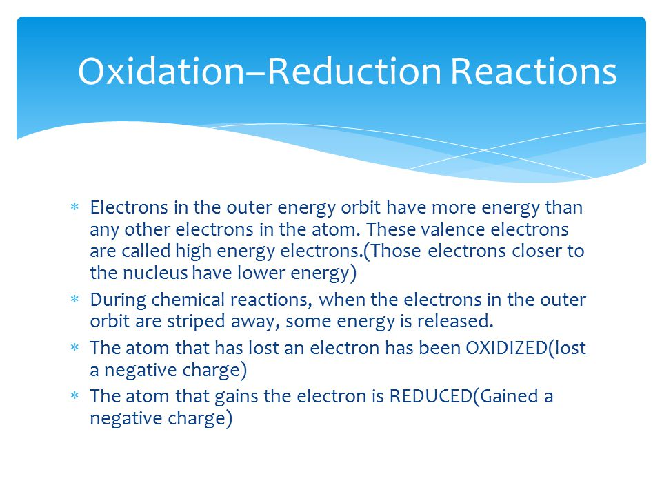  Electrons in the outer energy orbit have more energy than any other electrons in the atom.