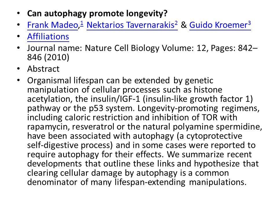 Can autophagy promote longevity? Frank Madeo, 1 Nektarios Tavernarakis 2 & Guido Kroemer 3 Frank Madeo 1Nektarios Tavernarakis 2Guido Kroemer 3 Affili
