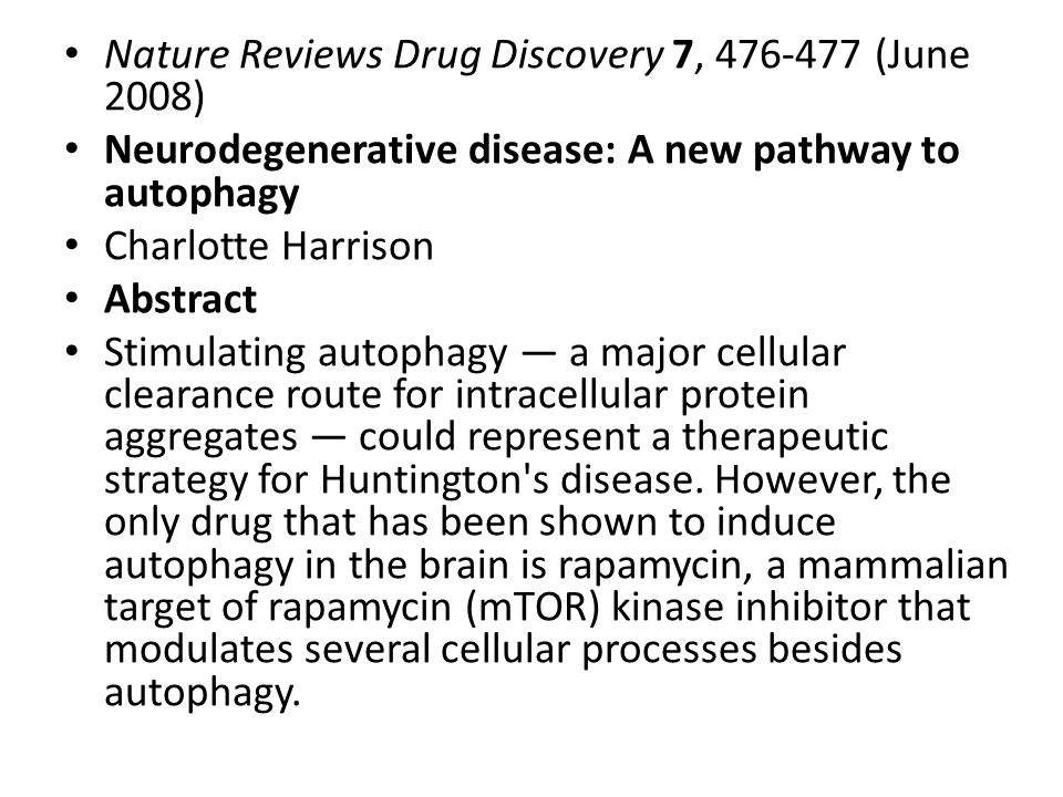Nature Reviews Drug Discovery 7, 476-477 (June 2008) Neurodegenerative disease: A new pathway to autophagy Charlotte Harrison Abstract Stimulating aut