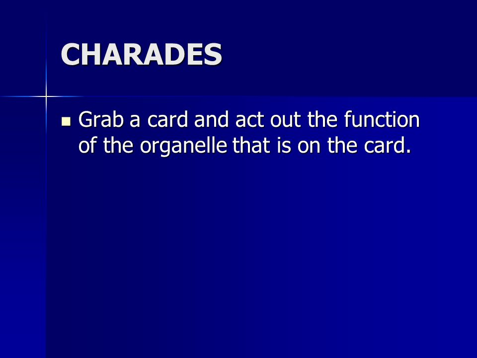 CHARADES Grab a card and act out the function of the organelle that is on the card. Grab a card and act out the function of the organelle that is on t