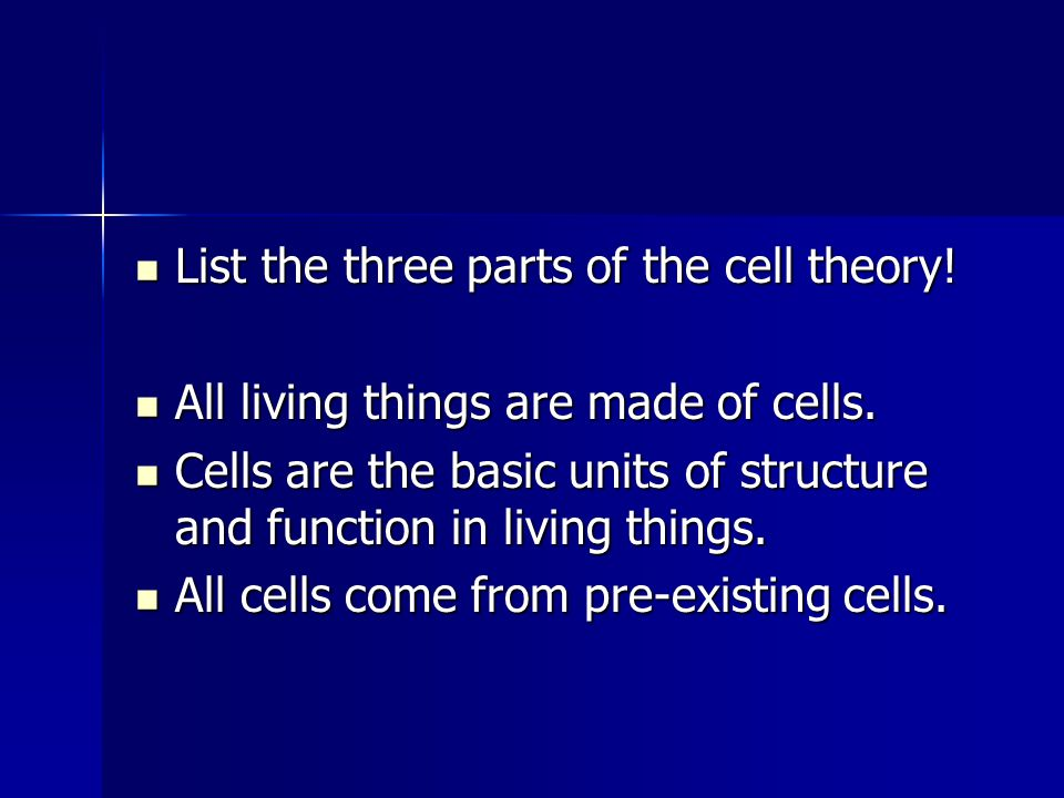 List the three parts of the cell theory! List the three parts of the cell theory! All living things are made of cells. All living things are made of c