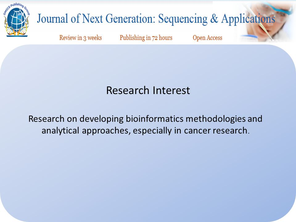 Research Interest Research on developing bioinformatics methodologies and analytical approaches, especially in cancer research.