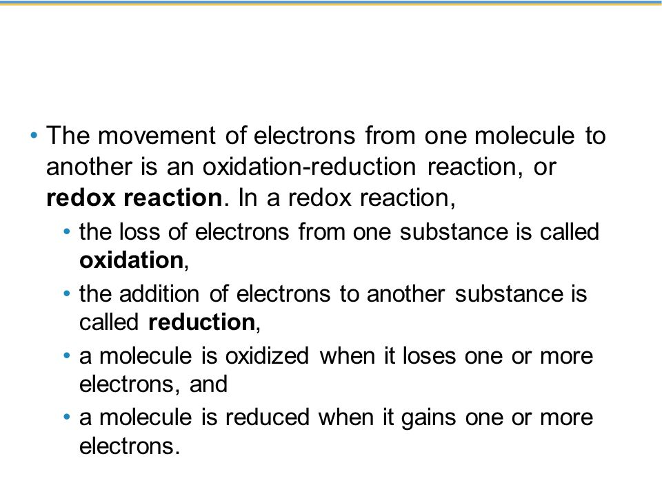 The movement of electrons from one molecule to another is an oxidation-reduction reaction, or redox reaction.