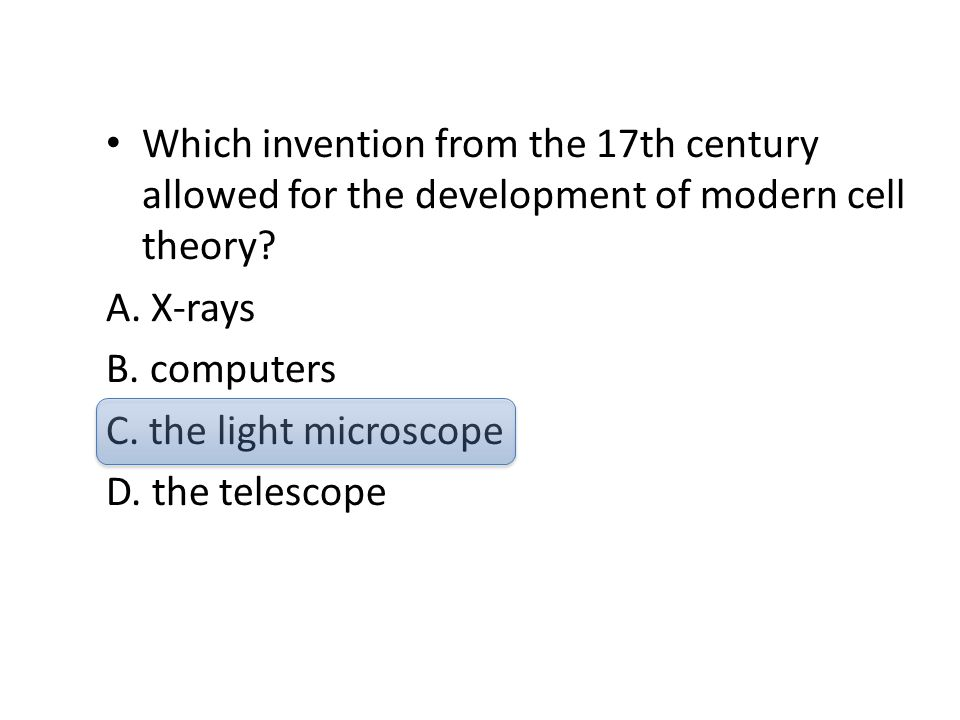 Which invention from the 17th century allowed for the development of modern cell theory? A. X-rays B. computers C. the light microscope D. the telesco