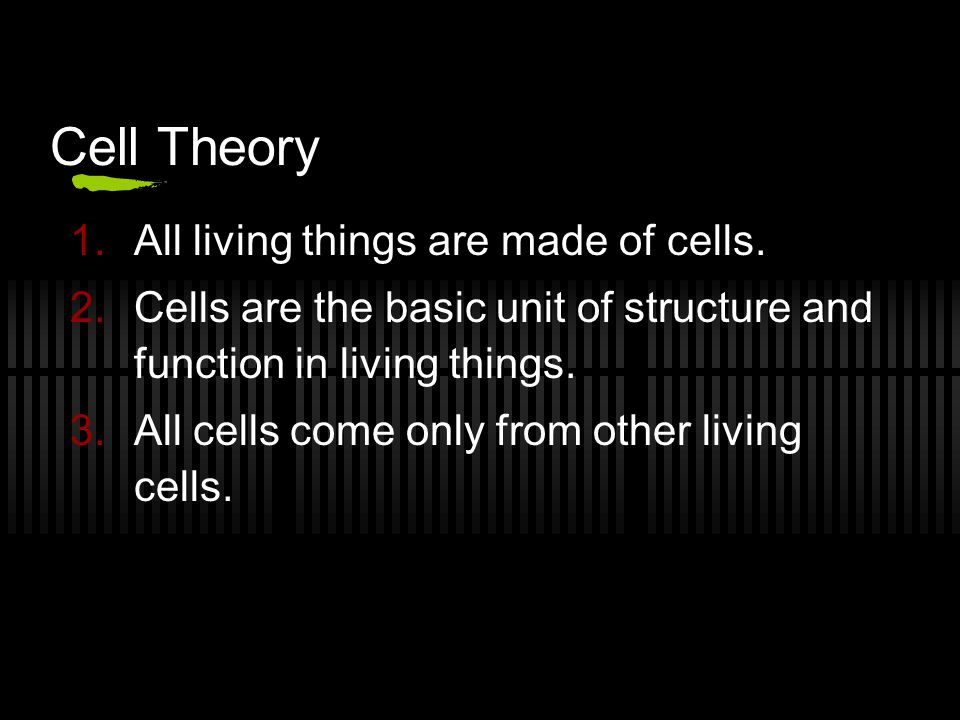 Cell Theory 1.All living things are made of cells. 2.Cells are the basic unit of structure and function in living things. 3.All cells come only from o