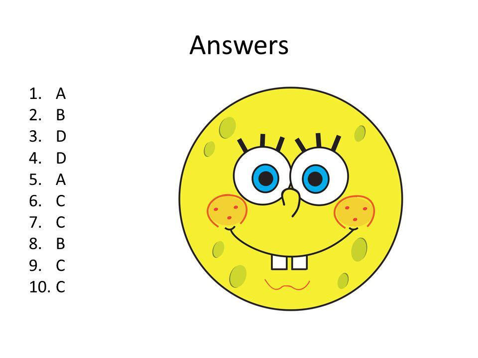 Answers 1.A 2.B 3.D 4.D 5.A 6.C 7.C 8.B 9.C 10.C