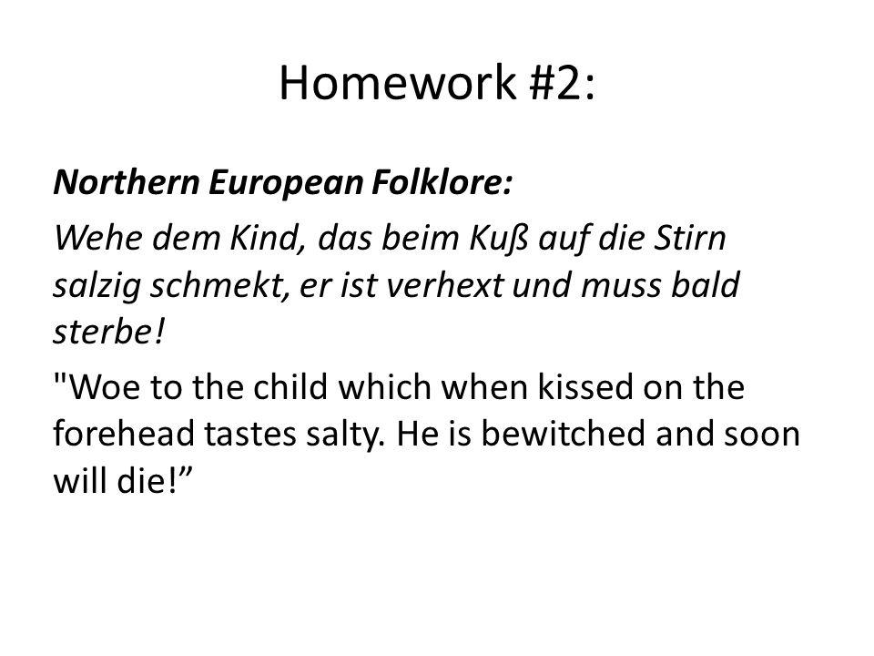 Homework #2: Northern European Folklore: Wehe dem Kind, das beim Kuß auf die Stirn salzig schmekt, er ist verhext und muss bald sterbe.