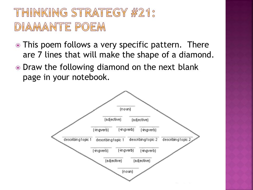  This poem follows a very specific pattern. There are 7 lines that will make the shape of a diamond.  Draw the following diamond on the next blank p