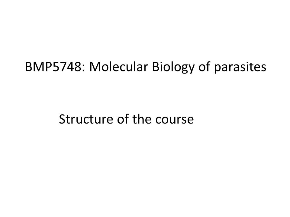 BMP5748: Molecular Biology of parasites Structure of the course