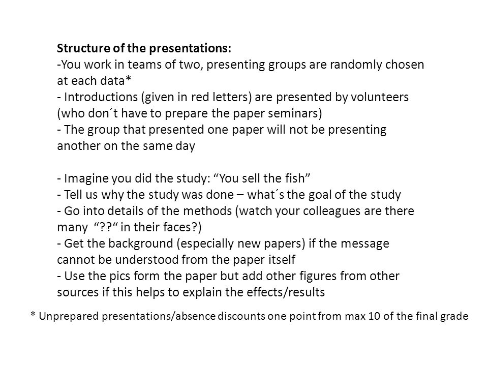 Structure of the presentations: -You work in teams of two, presenting groups are randomly chosen at each data* - Introductions (given in red letters)