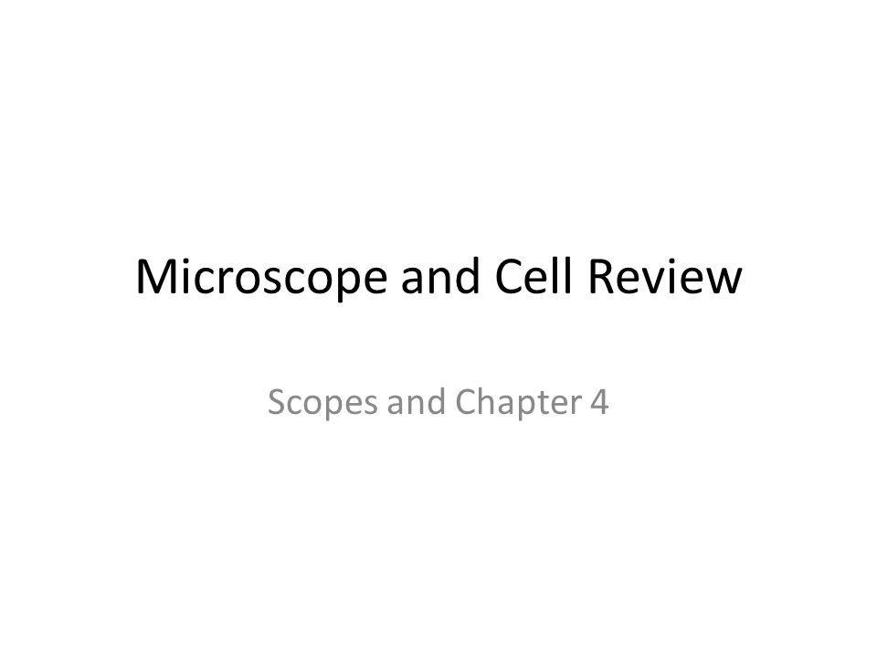 Microscope and Cell Review Scopes and Chapter 4