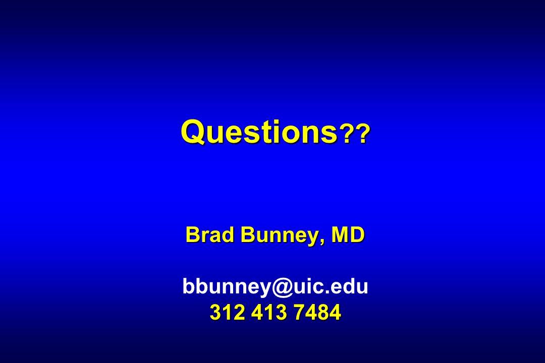 Questions ?? Brad Bunney, MD 312 413 7484 Questions ?? Brad Bunney, MD bbunney@uic.edu 312 413 7484