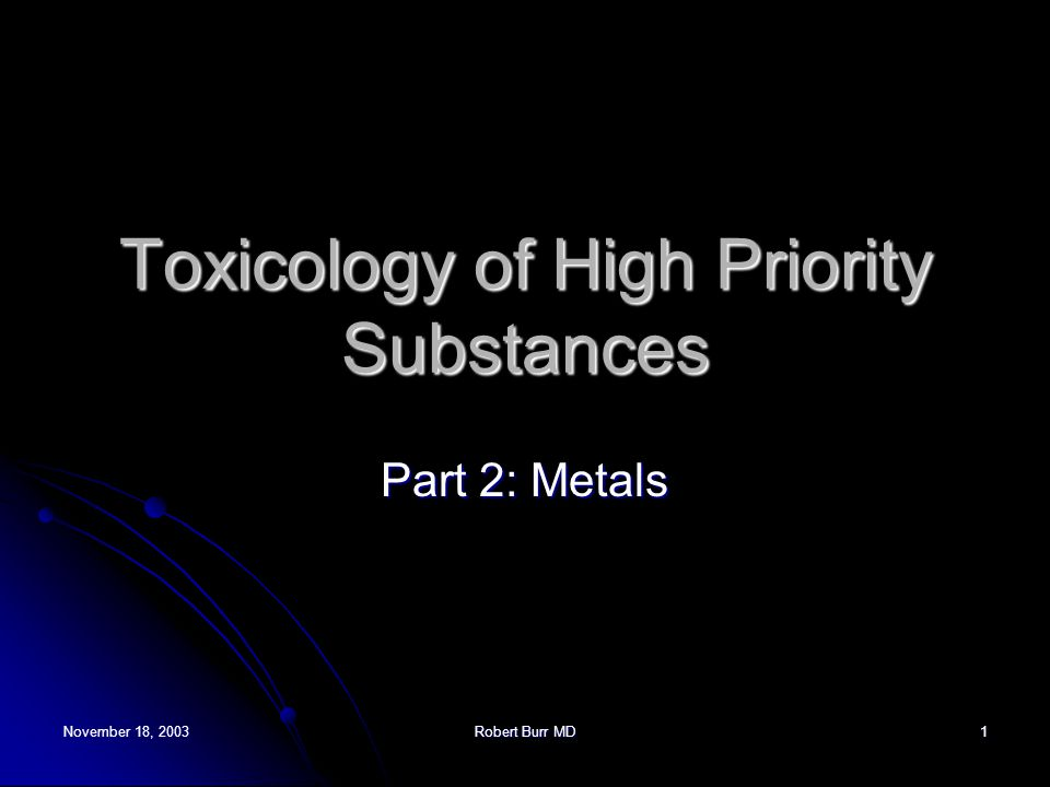 November 18, 2003Robert Burr MD1 Toxicology of High Priority Substances Part 2: Metals
