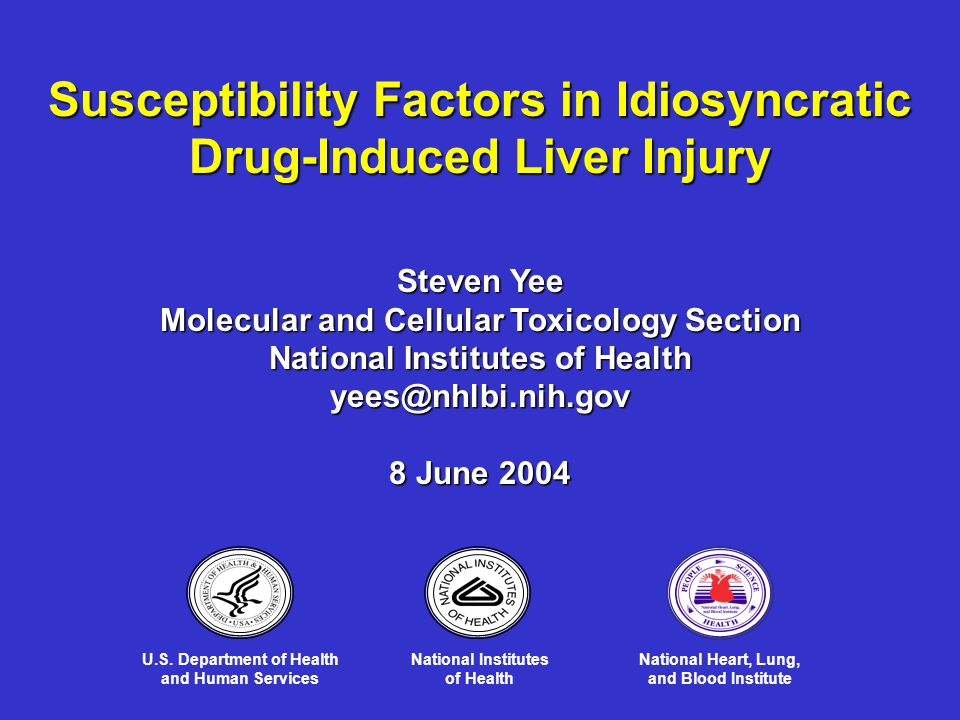 Susceptibility Factors in Idiosyncratic Drug-Induced Liver Injury Steven Yee Molecular and Cellular Toxicology Section National Institutes of Health yees@nhlbi.nih.gov 8 June 2004 U.S.