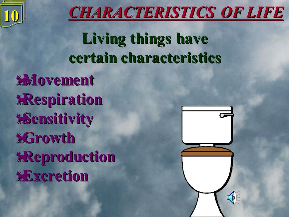 CHARACTERISTICS OF LIFE 9 9 Living things have certain characteristics Living things have certain characteristics  Movement  Respiration  Sensitivi