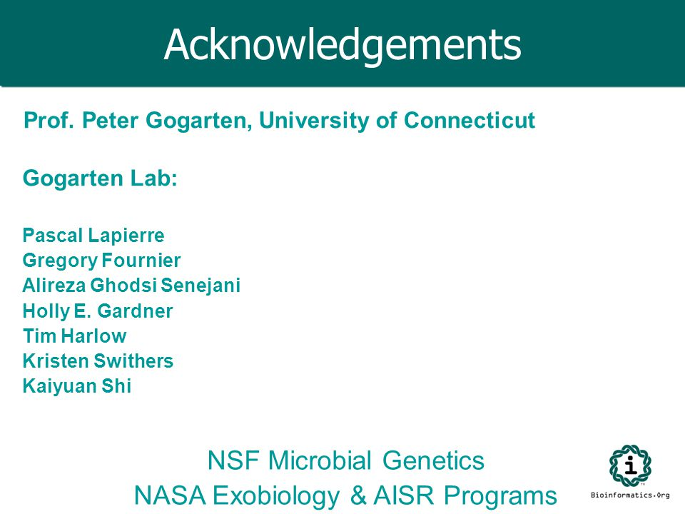 Acknowledgements NSF Microbial Genetics NASA Exobiology & AISR Programs Gogarten Lab: Pascal Lapierre Gregory Fournier Alireza Ghodsi Senejani Holly E.